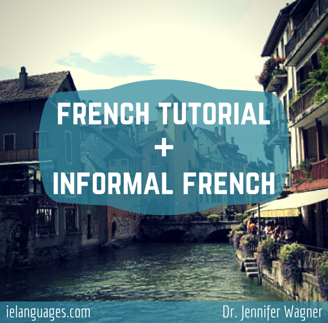 Learn to speak formal and informal French with French Language Tutorial + Informal and Spoken French + mp3s by Dr. Jennifer Wagner and ielanguages.com