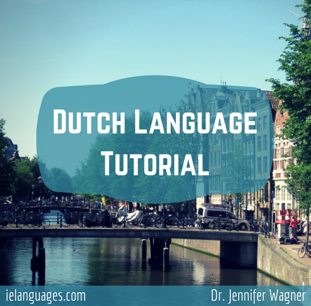 Learn to speak Dutch with Dutch Language Tutorial + mp3s by Dr. Jennifer Wagner and ielanguages.com