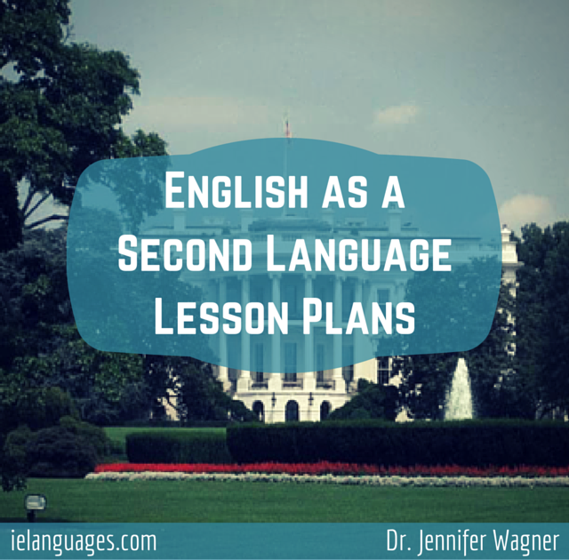 Teaching English as a Second Language Lesson Plans to Use in Your Classes by Dr. Jennifer Wagner and ielanguages.com
