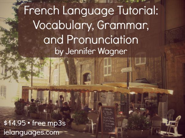 French Language Tutorial: Vocabulary, Grammar, and Pronunciation