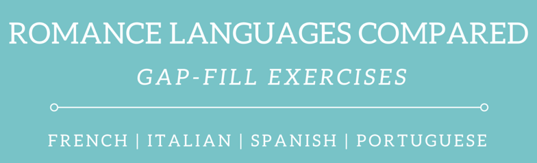 Romance Languages Compared Gap-Fill Exercises: Comparisons of French, Italian, Spanish and Portuguese. Become a Romance Polyglot!