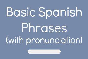 Basic Spanish Phrases with Pronunciation | ielanguages.com