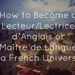 How to Become a Lecteur/Lectrice d'Anglais or Maître de Langue at a French University