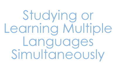 Studying or Learning Multiple Languages Simultaneously