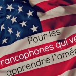Pour les francophones qui veulent apprendre l'américain / For French speakers who want to learn American English