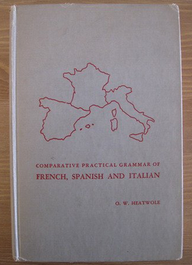 A Comparative Practical Grammar of French, Spanish and Italian