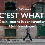 C'est what? 75 mini lessons in conversational Québécois French