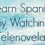 Learn Spanish by Watching Telenovelas