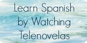 Learn Spanish by Watching Telenovelas