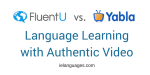 FluentU vs Yabla Language Learning with Authentic Video