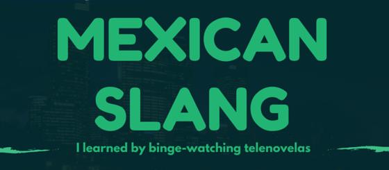 Mexican Slang I Learned By Binge-Watching Telenovelas