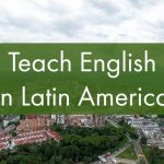 Teach English in Latin America: Paid and Volunteer Programs