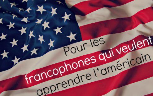 Pour les francophones qui veulent apprendre l'américain